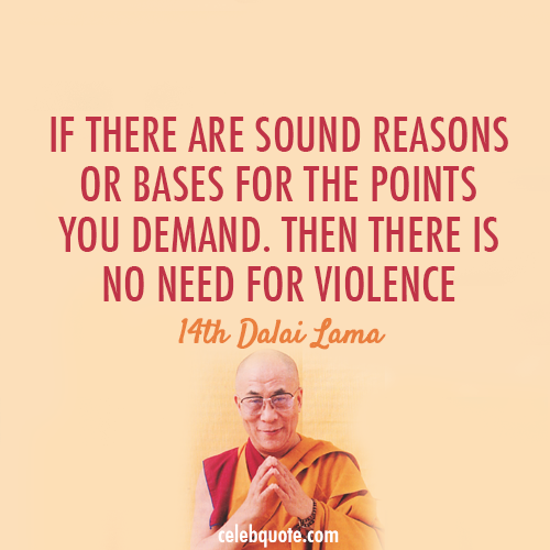 14th Dalai Lama (Tenzin Gyatso) Quote (About war voilence reasons peace killing)