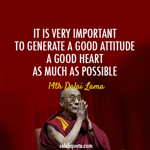 14th Dalai Lama (Tenzin Gyatso) Quote (About kindness heart attitude)