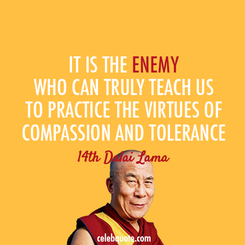 14th Dalai Lama (Tenzin Gyatso) Quote (About virtues tolerance enemy compassion)