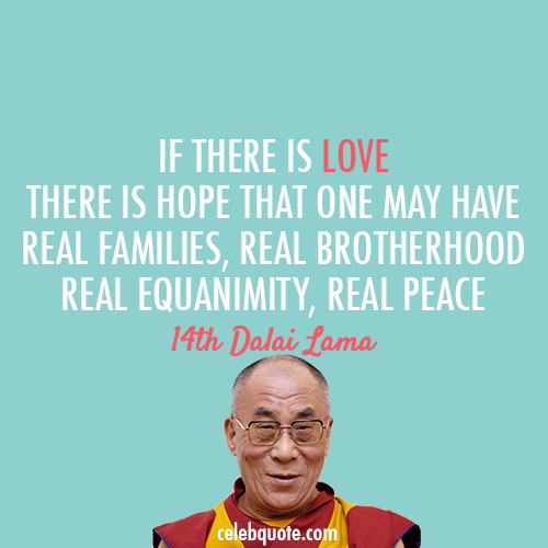 14th Dalai Lama (Tenzin Gyatso) Quote (About peace love hope families equanimity brotherhood)