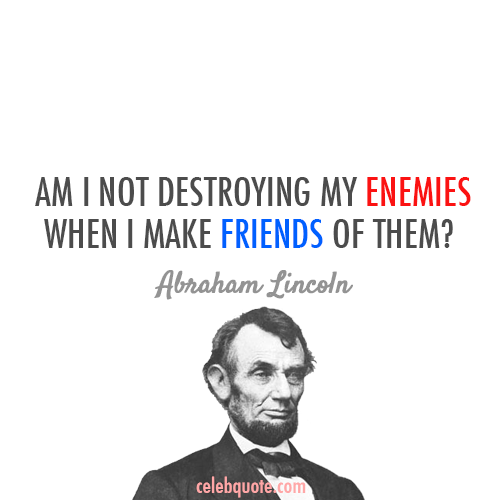 Abraham Lincoln Quote (About friends enemy enemies destroying)