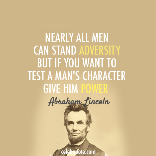 Abraham Lincoln Quote (About test president power office employees difficulties challenges advertsity)