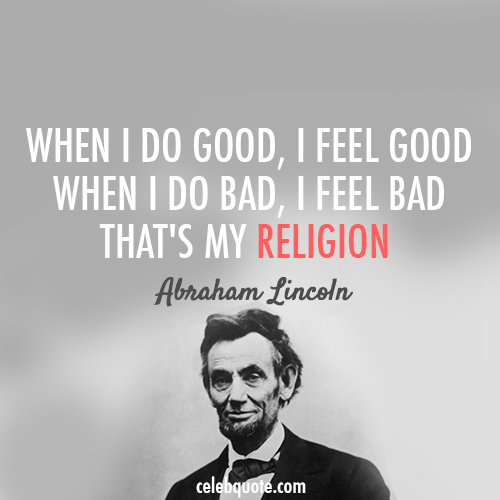 Abraham Lincoln Quote (About religion do good do bad)