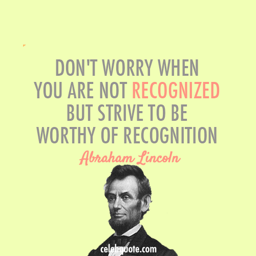 Abraham Lincoln Quote (About worry wise success recognized recognition goal famous dream)