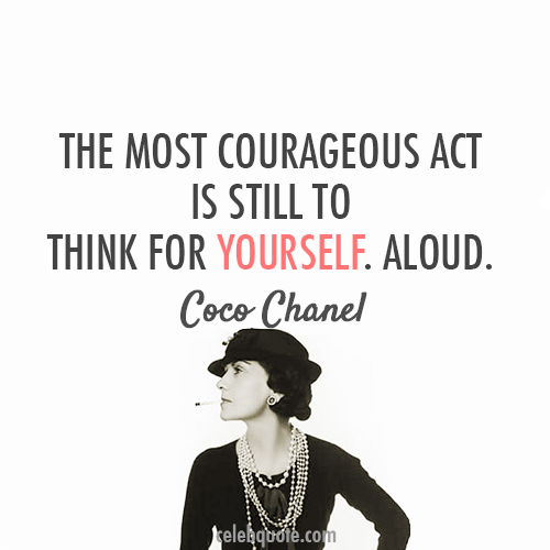 Coco Chanel Quote (About courage be yourself aloud)