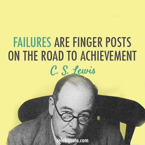 C. S. Lewis Quote (About success finger Faitures challenges achievement)