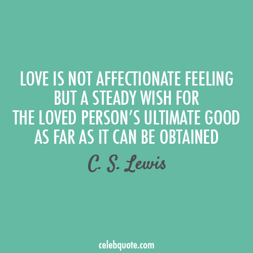 C. S. Lewis Quote (About love feelings affection)