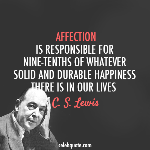 C. S. Lewis Quote (About love life happy happiness affection)
