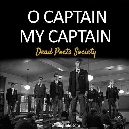 Dead Poets Society (1989) Quote (About tagline o captain my captain black and white)