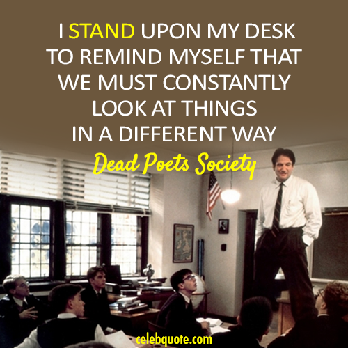 Dead Poets Society (1989) Quote (About view standing on desks different)