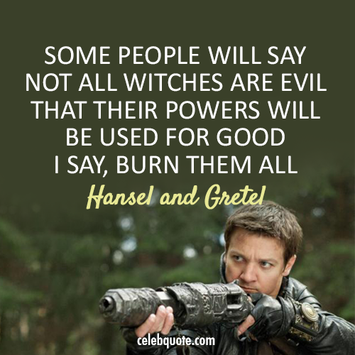 Hansel & Gretel: Witch Hunters (2013) Quote (About witches evils)