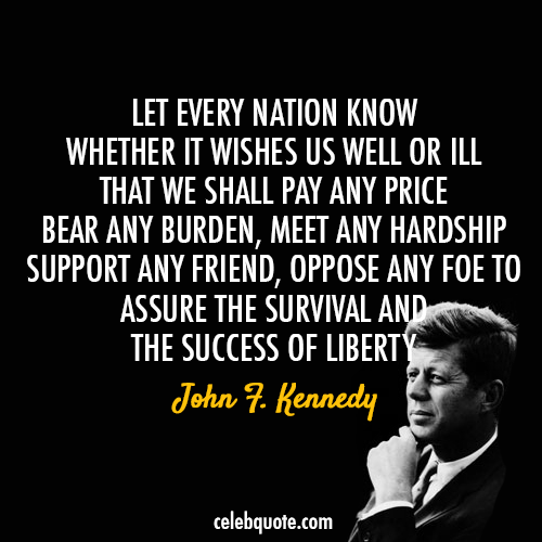 John F. Kennedy Quote (About survival price nation liberty hardship friends foe burden)
