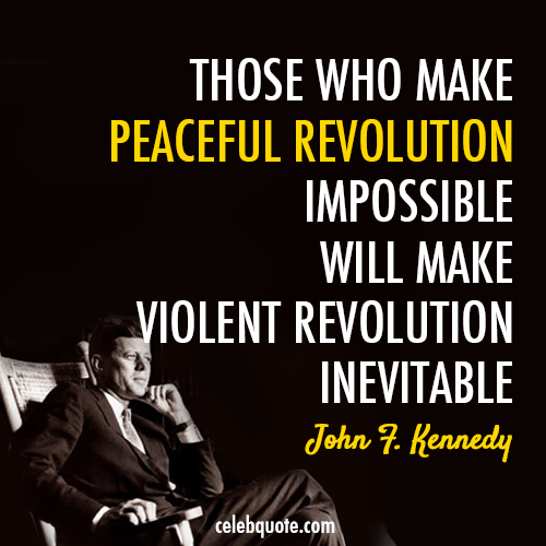 John F. Kennedy Quote (About violent revolution revolution peaceful revolution peace)