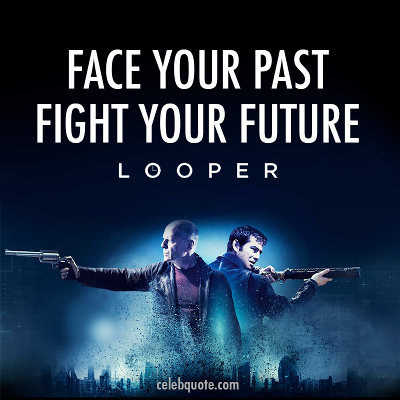 Looper (2012) Quote (About tagline past future face)