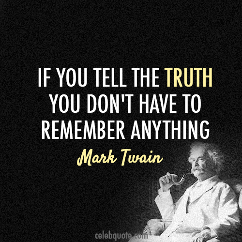 Mark Twain Quote (About truth remember lie)