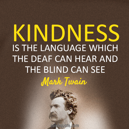 Mark Twain Quote (About kindness deaf blind)