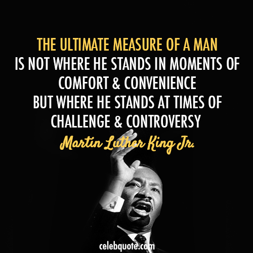 Martin Luther King Jr. Quote (About success convenience controversy comfort challenges)
