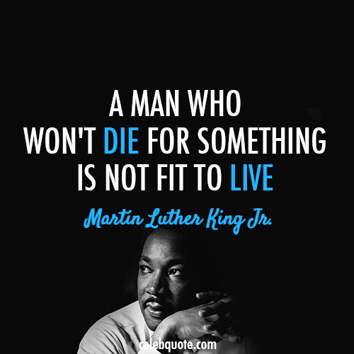 Martin Luther King Jr. Quote (About sacrifice live die)