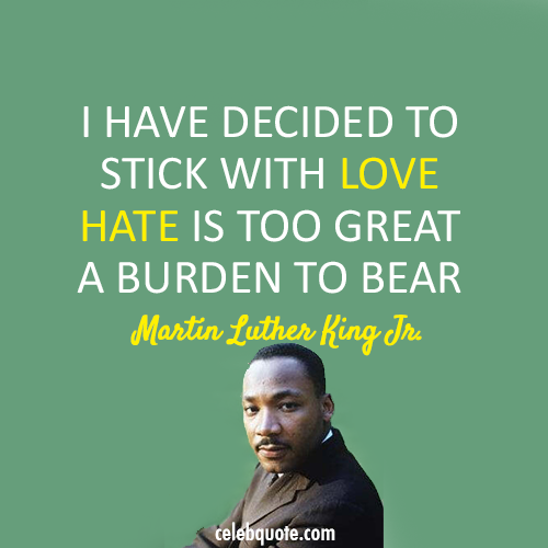 Martin Luther King Jr. Quote (About love hate burden)