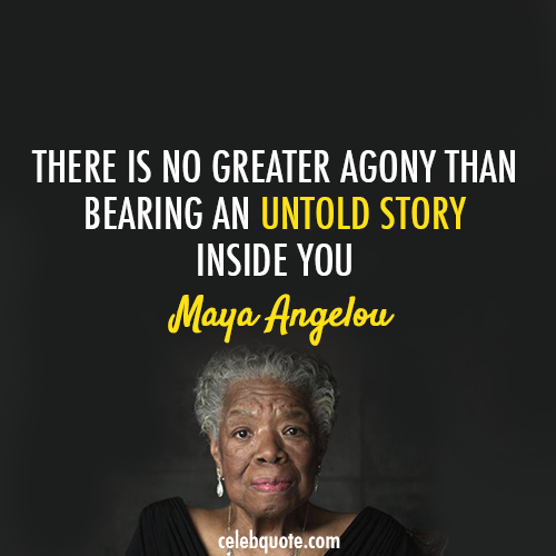 Maya Angelou Quote (About untold story lies liar agony)