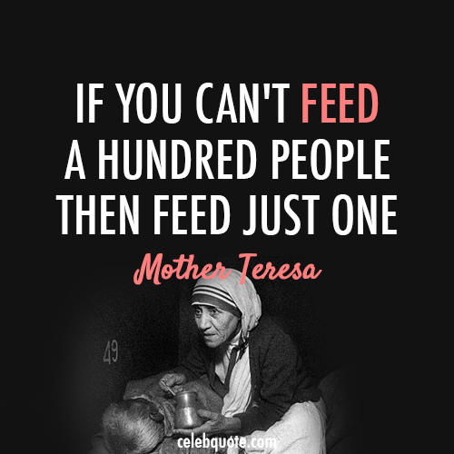 Mother Teresa Quote (About third world poverty poor hunger feed)