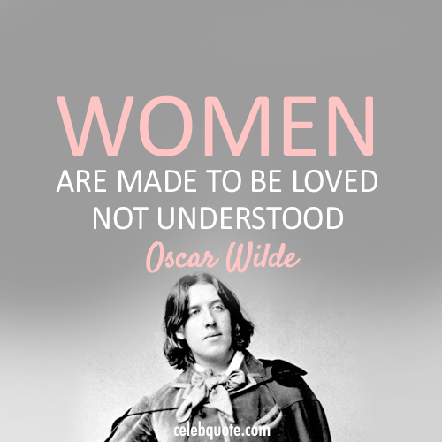 Oscar Wilde Quote (About women loved bitches)