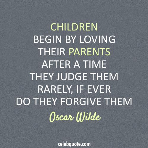 Oscar Wilde Quote (About parents forgive children)