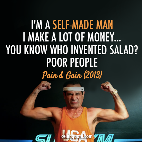 Pain & Gain (2013) Quote (About self made man salad rich poor millionaire mean)