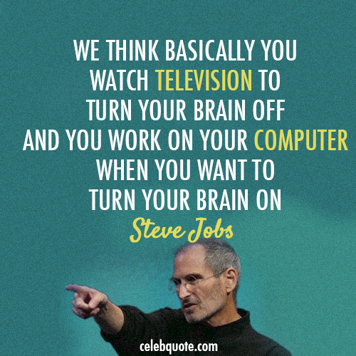 Steve Jobs Quote (About television computer brain)