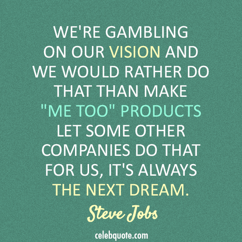 Steve Jobs Quote (About vision gambling dream)