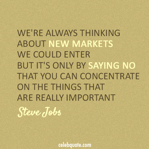 Steve Jobs Quote (About new markets focus decline concentrate)