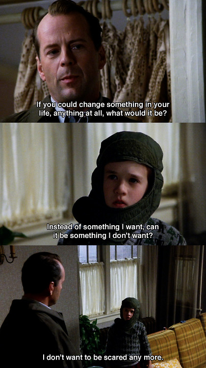 The Sixth Sense (1999) Quote (About scared life ghost changes)