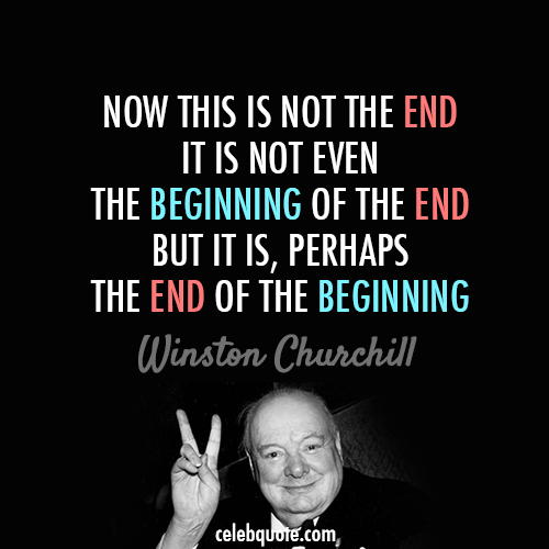 Winston Churchill Quote (About end beginning)