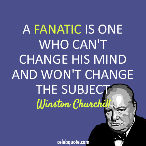 Winston Churchill Quote (About persistent mind fanatic)