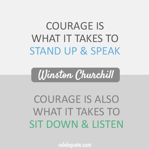 Winston Churchill Quote (About speak listen courage)
