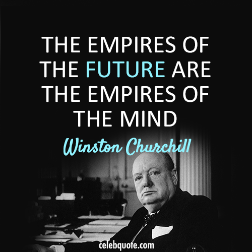 Winston Churchill Quote (About mind future empires)