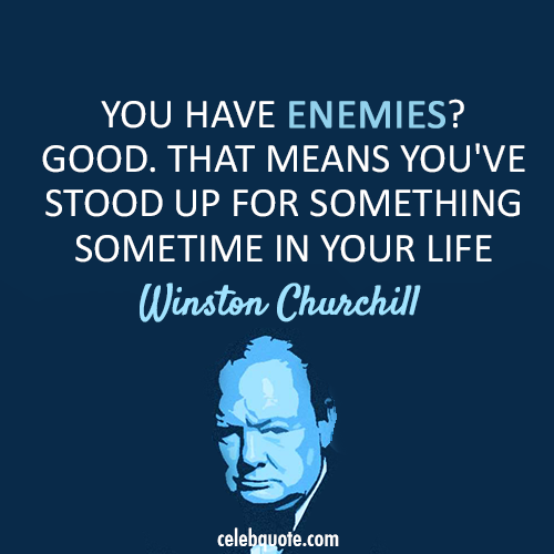 Winston Churchill Quote (About life friends enemies)