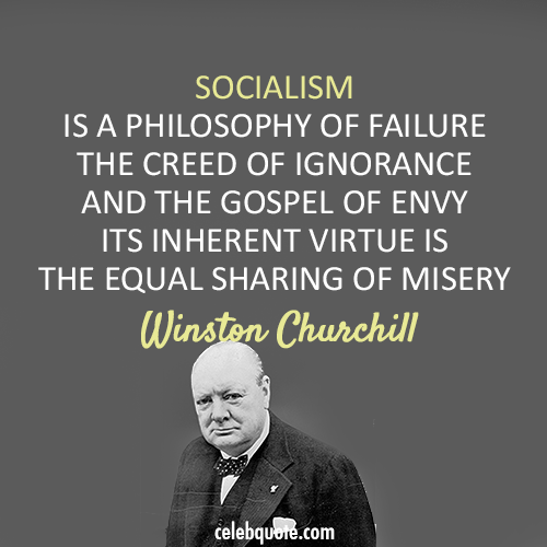 Winston Churchill Quote (About socialism philosophy misery failure eny)
