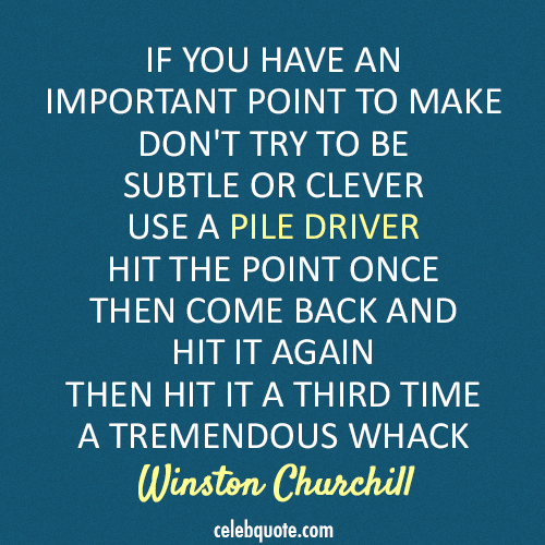 Winston Churchill Quote (About pile driver hit criticism)