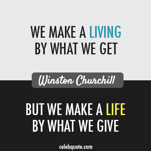 Winston Churchill Quote (About take living life give)