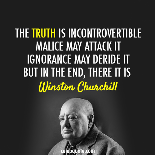 Winston Churchill Quote (About truth malice lies ignorance)