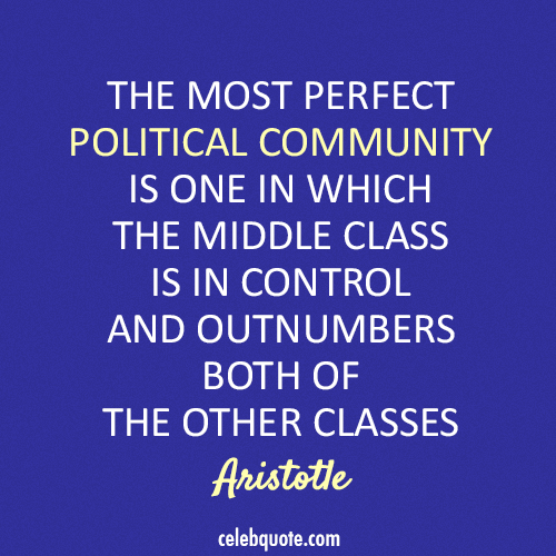 Aristotle Quote (About politics middle class)