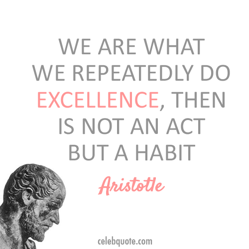 Aristotle Quote (About habit excellence act)