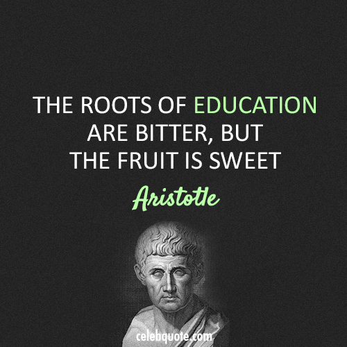 Aristotle Quote (About education bitter)