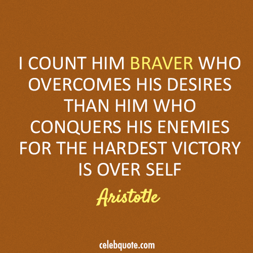 Aristotle Quote (About success enemy desires courage brave)