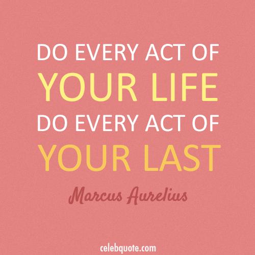 Marcus Aurelius Quote (About life death carpe diem)