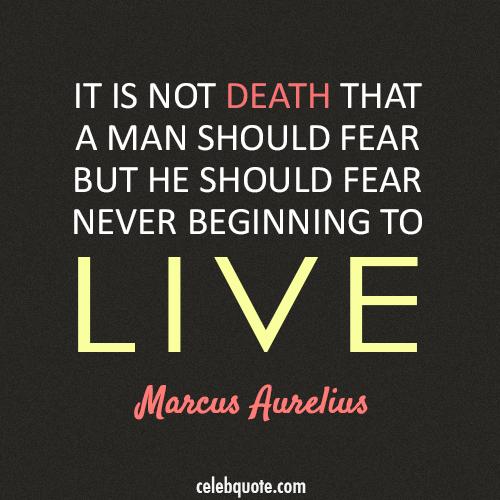 Marcus Aurelius Quote (About live fear death)