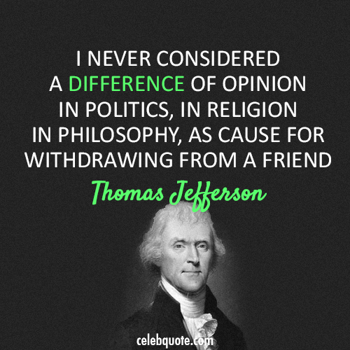 Thomas Jefferson Quote (About religion politics opinion friendship)