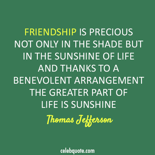 Thomas Jefferson Quote (About sunshine life friendship)