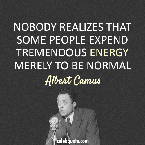 Albert Camus Quote (About unique normal energy different)